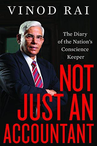 Title: Not Just an Accountant; Author: Vinod Rai; Publisher: Rupa Publications, New Delhi; Price: Rs 500 Pages: 267